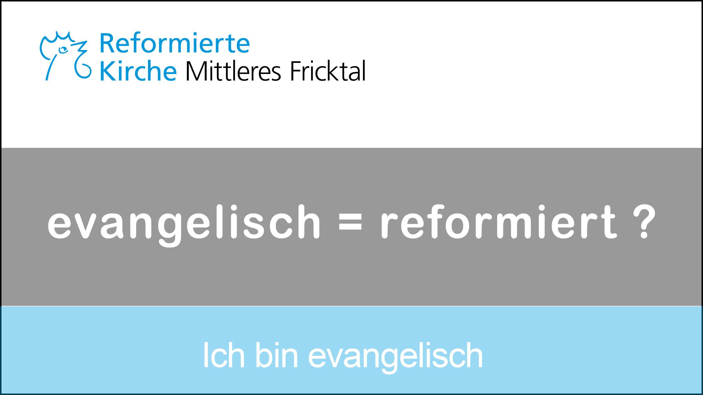 Ich bin evangelisch in der Reformierten Kirche Mittleres Fricktal